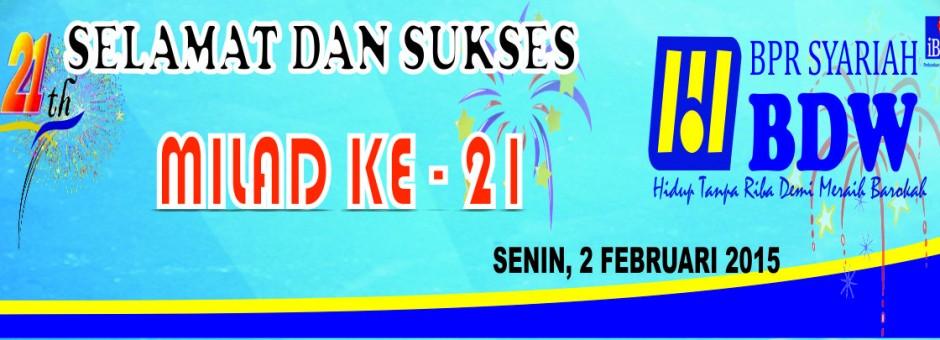 Selamat dan Sukses Milad BDW ke-21 pada hari Senin, Tanggal 2 Februari 2015...